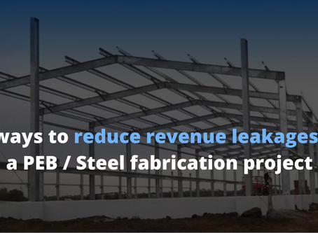3 ways to reduce revenue leakages in a PEB / Steel fabrication project