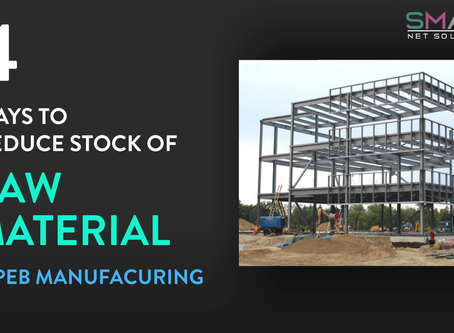 4 effective ways PEB / Steel fabrication manufacturers can reduce the Raw Material Inventory!