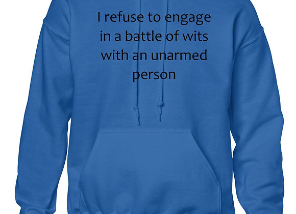 I refuse to engage in a battle of wits