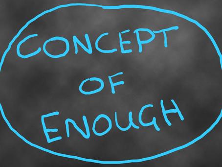 The Concept of Enough
