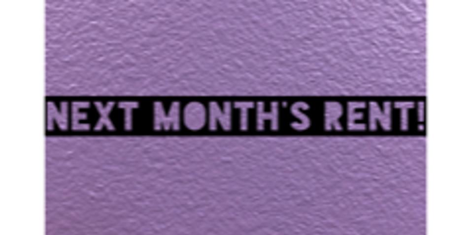 Next Month's Rent!