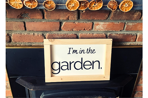 I'm in the Garden Sign