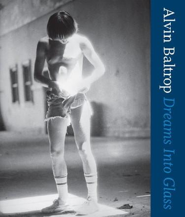 Alvin Baltrop: Dreams into Glass (Perspectives)