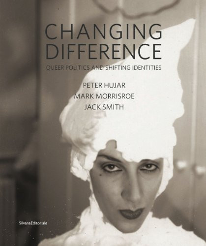 Changing Difference: Queer Politics and Shifting Identities: Peter Hujar, Mark Morrisroe, Jack Smith