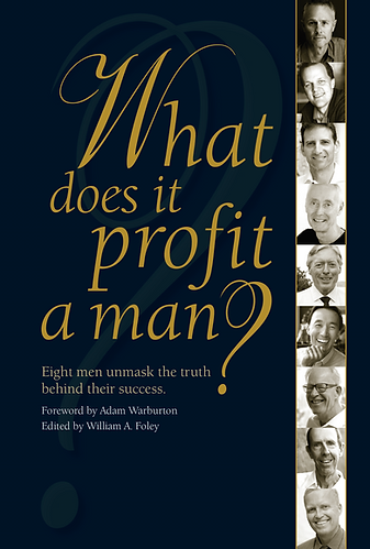 WHAT DOES IT PROFIT A MAN?