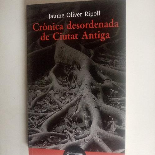 Cronica desordenada de ciutat antiga (Jaume Oliver Ripoll)