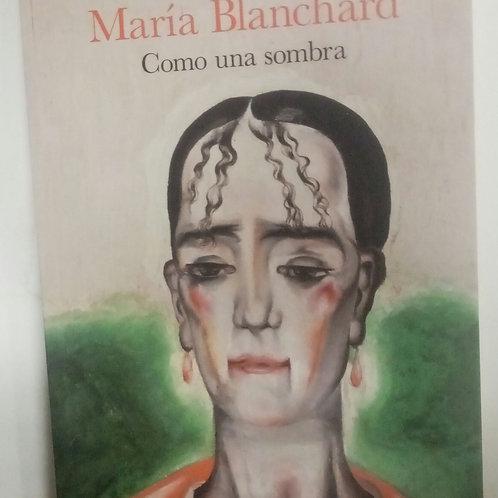 María Blanchard. Como una sombra (Baltasar Magno)