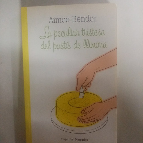 La peculiar tristesa del pastís de llimona (Aimee Bender)