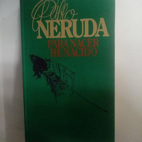 Para nacer he nacido (Pablo Neruda)