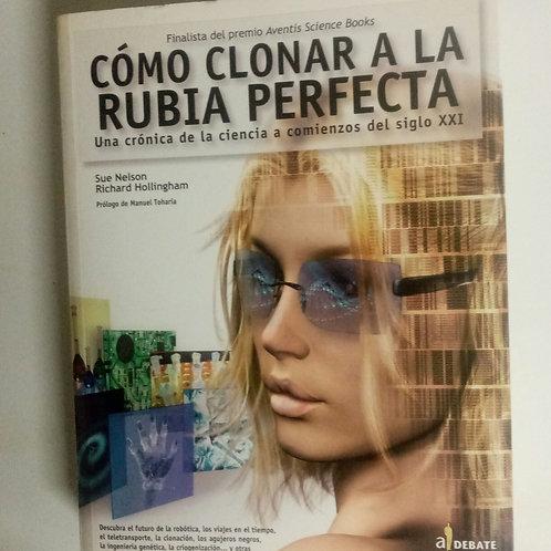 Cómo clonar a la rubia perfecta (Sue Nelson-Richard Hollingham)