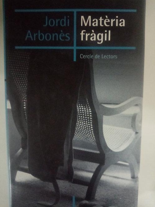 Matéria frágil (Jordi Arbonés)