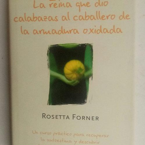 La reina que dio calabazas al caballero de armadura oxidada (Rosetta Forner)