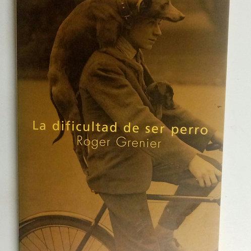 La dificultad de ser perro (Roger Grenier)