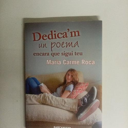 Dedica'm un poema encara que sigui teu (Maria Carme Roca)