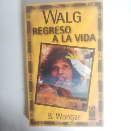 Walg. Regreso a la vida (B. Wongar)