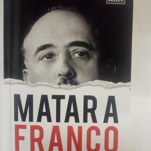 Matar a Franco. Los atentados contra el dictador (Antoni Batista)