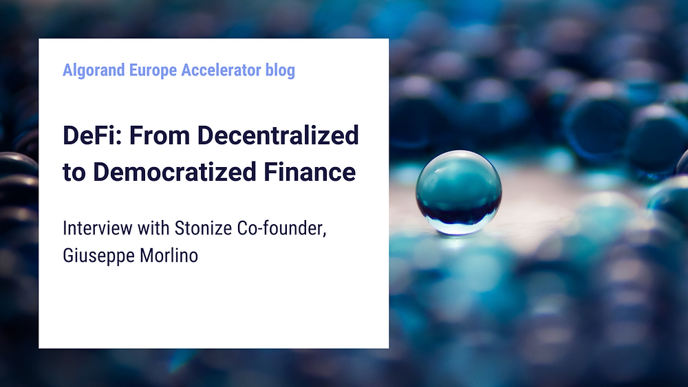 DeFi: From Decentralized to Democratized Finance - with Stonize Co-founder, Giuseppe Morlino