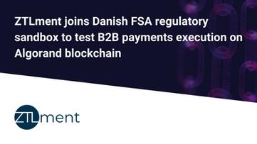 ZTLment joins Danish FSA regulatory sandbox to test B2B payments execution on Algorand blockchain