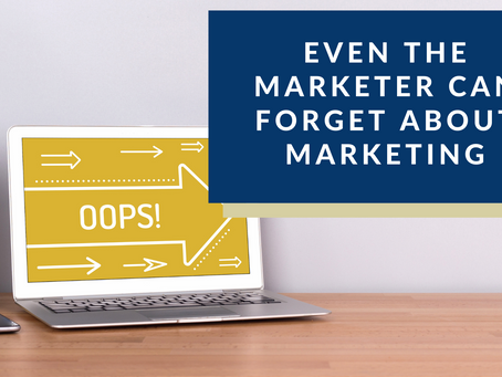 Even the Marketer Can Forget About Marketing
