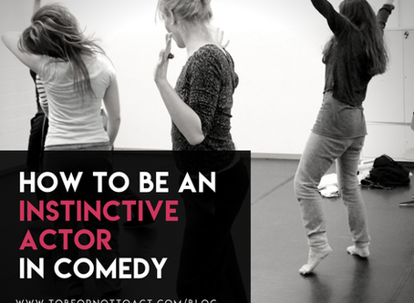 How To Be An Instinctive Actor In Comedy