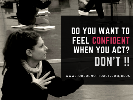 Do you want to feel confident when you act? DON'T!!