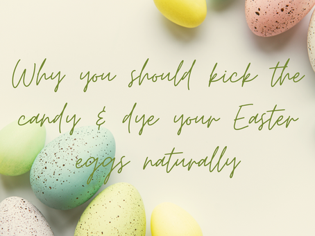 Why you should kick the candy & naturally dye your Easter Eggs