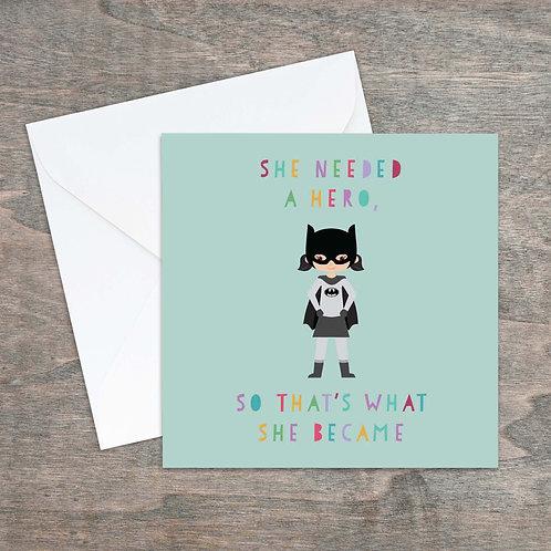 She needed a hero so she became one greetings card