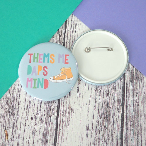 Thems me daps mind Bristolian quote badges, keyrings and pocket mirrors