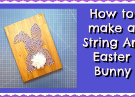 How to Make a String Art Easter Bunny