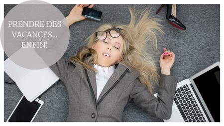 Entrepreneurs et travailleurs autonomes: 9 trucs pour prendre des vacances...Enfin!