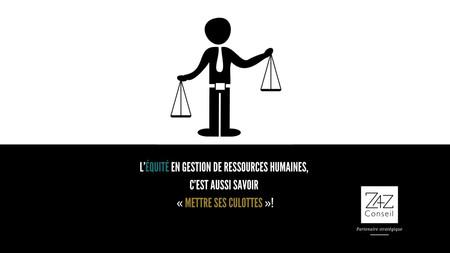 L'équité en gestion de ressources humaines, c'est aussi savoir « mettre ses culottes »!
