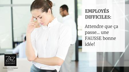 Employés difficiles: attendre que ça passe… une fausse bonne idée!