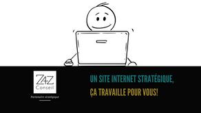 Un site internet stratégique, ça travaille pour vous