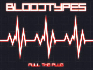 """The Bloodtypes """"Pull The Plug"""" Now Available! (Ships 12/26/15)"""