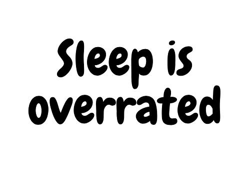 Sleep is Overrated