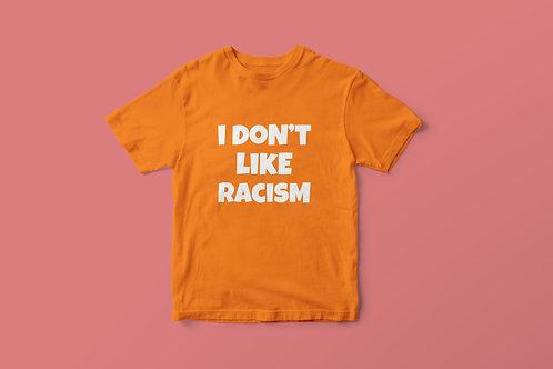 Orange I Don't Like Racism White Text T-Shirt