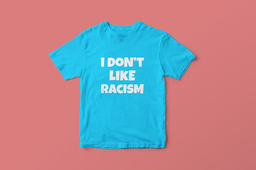Turquoise I Don't Like Racism White Text T-Shirt