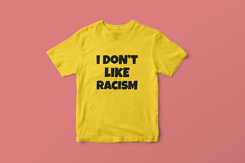 Yellow I Don't Like Racism Black Text T-Shirt