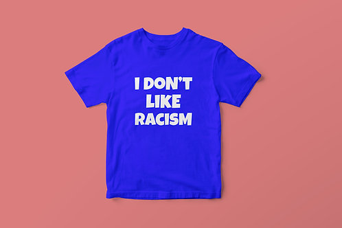 Blue I Don't Like Racism White Text T-Shirt