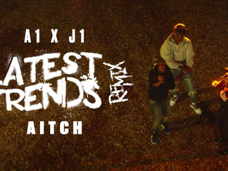 AITCH JOINS A1 AND J1 FOR 'LATEST TRENDS' REMIX