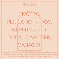 3 // Pivot to Perfection - learn how Cristina Boydell went from London based Digital Marketing Recruiter to Digital Marketing Manager of Zimmermann!