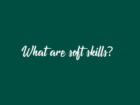 Soft skills - have you got them? We uncover what they are and how to develop them!