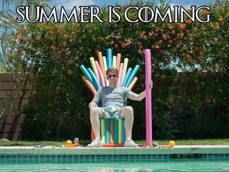 Summer is Coming.....