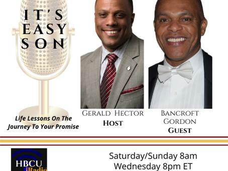 Gerald Hector talks with Mr. Bancroft Gordon on It's Easy Son on HBCUiRadio