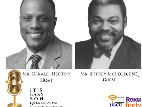 This  week Gerald Hector speaks with Mr. Jeffrey McLeod, ESQ.