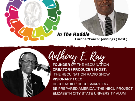 "This week on #InTheHuddle, Lurone ""Coach"" Jennings talks to Anthony Ray, Founder of The HBCU Nation"