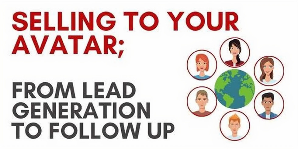 Selling to Your Avatar; From Lead Generation to Follow Up