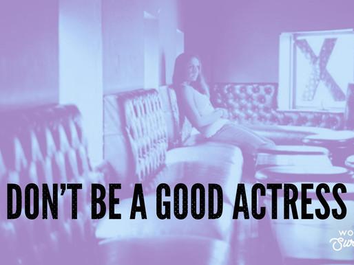 Don't Be a Good Actress
