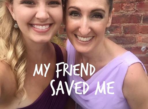 My Friend Saved Me