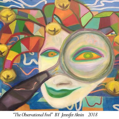 """""""The Observational Fool"""" By Jennifer Aknin 2018"""